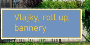 Vlajky, roll up, bannery